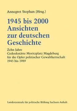 1945 bis 2000 Ansichten zur deutschen Geschichte von Stephan,  Annegret