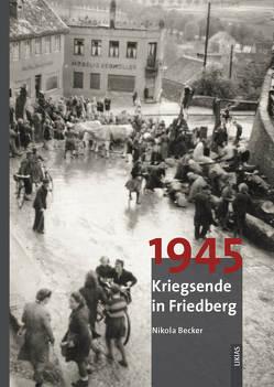 1945 Kriegsende in Friedberg von Becker,  Nikola