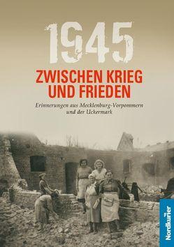 1945 Zwischen Krieg und Frieden von Langkabel,  Birgit, May,  Marcel, Wilhelm,  Frank