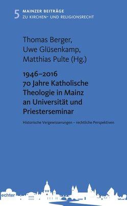 1946 – 2016 70 Jahre Katholische Theologie in Mainz an Universität und Priesterseminar von Berger,  Thomas, Glüsenkamp,  Uwe, Pulte,  Matthias