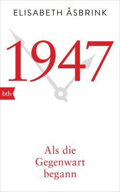 1947. Als die Gegenwart begann von Åsbrink,  Elisabeth, Binder,  Hedwig M.