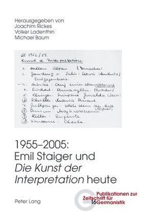 1955-2005: Emil Staiger und «Die Kunst der Interpretation» heute von Baum,  Michael, Ladenthin,  Volker, Rickes,  Joachim