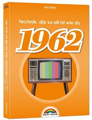1962- Das Geburtstagsbuch zum 60. Geburtstag – Jubiläum – Jahrgang. Alles rund um Technik & Co aus deinem Geburtsjahr von Stark,  Kai