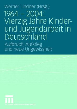 1964 – 2004: Vierzig Jahre Kinder- und Jugendarbeit in Deutschland von Lindner,  Werner