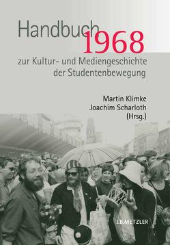 1968. Handbuch zur Kultur- und Mediengeschichte der Studentenbewegung von Klimke,  Martin, Scharloth,  Joachim