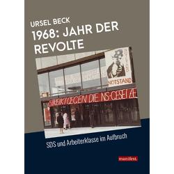 1968: Jahr der Revolte von Beck,  Ursel