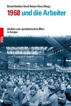 1968 und die Arbeiter von Gehrke,  Bernd, Horn,  Gerd-Rainer