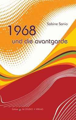 1968 und die Avantgarde von Lethen,  Helmut, Reininghaus,  Frieder, Sanio,  Sabine