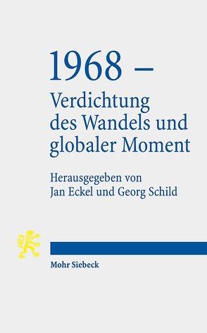 1968 – Verdichtung des Wandels und globaler Moment von Eckel,  Jan, Schild,  Georg