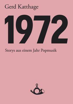 1972 – Storys aus einem Jahr Popmusik von Katthage,  Gerd