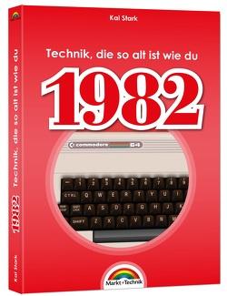 1982 – Das Geburtstagsbuch zum 40. Geburtstag – Jubiläum – Jahrgang. Alles rund um Technik & Co aus deinem Geburtsjahr von Stark,  Kai