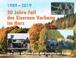 1989-2019 – 30 Jahre Fall des Eisernen Vorhangs im Harz von Dittrich,  Mario