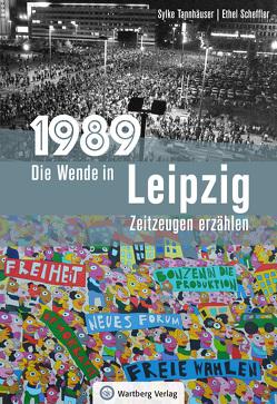 1989 – Die Wende in Leipzig von Scheffler,  Ethel, Tannhäuser,  Sylke