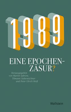 1989 – Eine Epochenzäsur? von Sabrow,  Martin, Siebeneichner,  Tilmann, Weiss,  Peter
