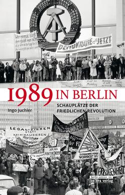 1989 in Berlin von Juchler,  Ingo