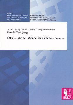 1989 – Jahr der Wende im östlichen Europa von Düring,  Michael, Maizière,  Lothar de, Nübler,  Norbert, Steindorff,  Ludwig, Trunk,  Alexander