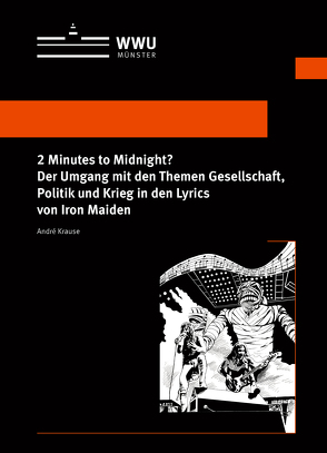 2 Minutes to Midnight? Der Umgang mit den Themen Gesellschaft, Politik und Krieg in den Lyrics von Iron Maiden von Krause,  André