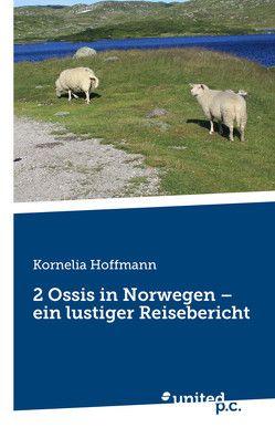 2 Ossis in Norwegen – ein lustiger Reisebericht von Hoffmann,  Kornelia