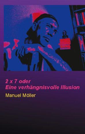 2 x 7 oder Eine verhängnisvolle Illusion von Möller,  Manuel