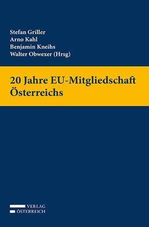 20 Jahre EU-Mitgliedschaft Österreichs von Griller,  Stefan, Kahl,  Arno, Kneihs,  Benjamin, Obwexer,  Walter