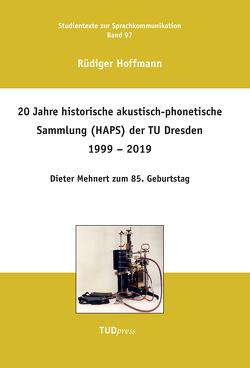 20 Jahre historische akustisch-phonetische Sammlung (HAPS) der TU Dresden 1999 – 2019 von Hoffmann,  Rüdiger