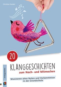 20 Klanggeschichten zum Nach– und Mitmachen von Kunkel,  Christian