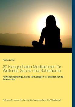 20 Klangschalen-Meditationen für Wellness, Sauna und Ruheräume von Lahner,  Regina