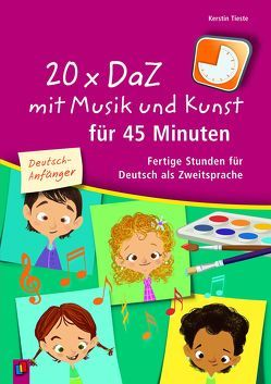 20 x DaZ mit Musik und Kunst für 45 Minuten – für Deutsch-Anfänger von Tieste,  Kerstin