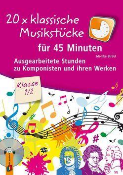 20 x klassische Musikstücke für 45 Minuten – Klasse 1/2 von Strobl,  Monika