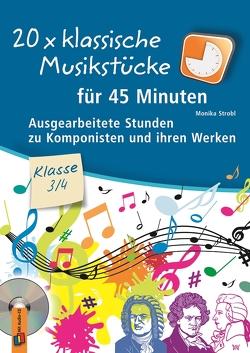 20 x klassische Musikstücke für 45 Minuten – Klasse 3/4 von Strobl,  Monika