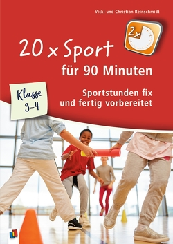 20 x Sport für 90 Minuten – Klasse 3/4 von Reinschmidt,  Christian, Reinschmidt,  Vicki