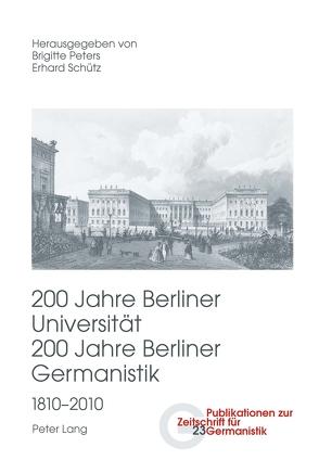 200 Jahre Berliner Universität- 200 Jahre Berliner Germanistik- 1810-2010 von Peters,  Brigitte, Schütz,  Erhard
