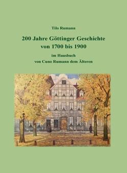 200 Jahre Göttinger Geschichte von 1700 bis 1900 im Hausbuch von Cuno Rumann dem Älteren von Rumann,  Tilo