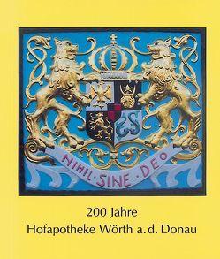 200 Jahre Hofapotheke Wörth a.d. Donau von Meinhart,  Walter