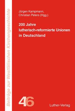 200 Jahre lutherisch-reformierte Unionen von Kampmann,  Jürgen, Peters,  Christian