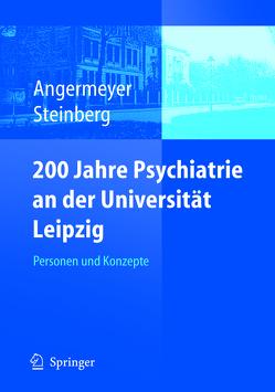 200 Jahre Psychiatrie an der Universität Leipzig von Angermeyer,  Matthias C., Steinberg,  Holger