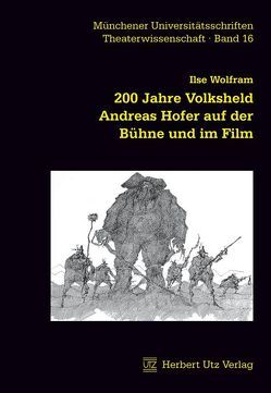 200 Jahre Volksheld Andreas Hofer auf der Bühne und im Film von Wolfram,  Ilse