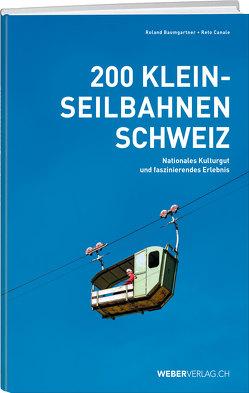 200 Kleinseilbahnen Schweiz von Baumgartner,  Roland, Canale,  Reto