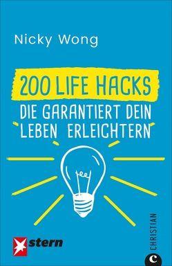 200 Life Hacks, die garantiert dein Leben erleichtern von Wong,  Nicky