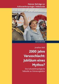 2000 Jahre Varusschlacht – Jubiläum eines Mythos? von Roth,  Jonathan