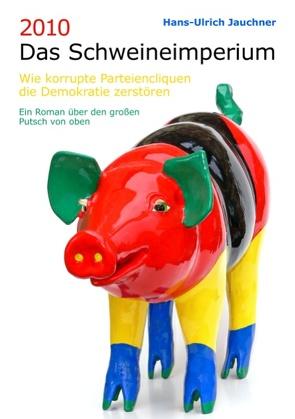 2010 Das Schweineimperium von Jauchner,  Hans-Ulrich