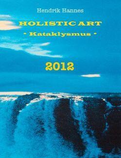 2012 – Holistic Art – Kataklysmus von Hannes,  Hendrik