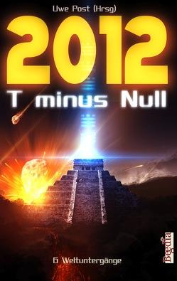 2012 T minus Null von Burban,  Stefan, Günther,  Christian, Kruschel,  Karsten, Lauenroth,  Frank, Marrak,  Michael, Post,  Uwe, Preuss,  Alexander, Voss,  Vincent