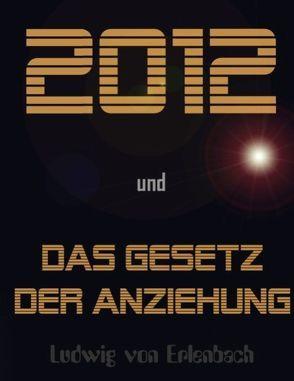 2012 und das Gesetz der Anziehung von Erlenbach,  Ludwig von