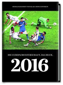 2016 Die Europameisterschaft. Das Buch. von Hoeltzenbein,  Klaus
