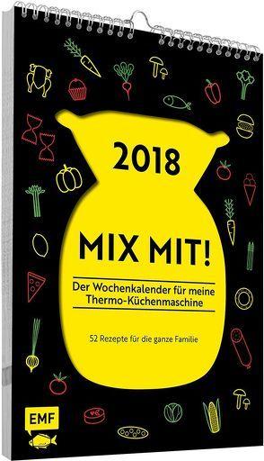 2018 – MIX MIT! Der Wochenkalender für meine Thermo-Küchenmaschine von Behr,  Daniela