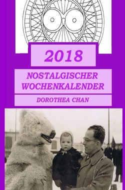 2018 Nostalgischer Wochenkalender von Chan,  Dorothea