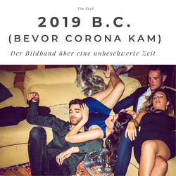 2019 B.C (Bevor Corona kam) von Koch,  Tim