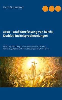 2020 – 2028 Kurzfassung von Bertha Duddes Endzeitprophezeiungen von Gutemann,  Gerd