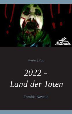 2022 – Land der Toten von Kurz,  Bastian J.